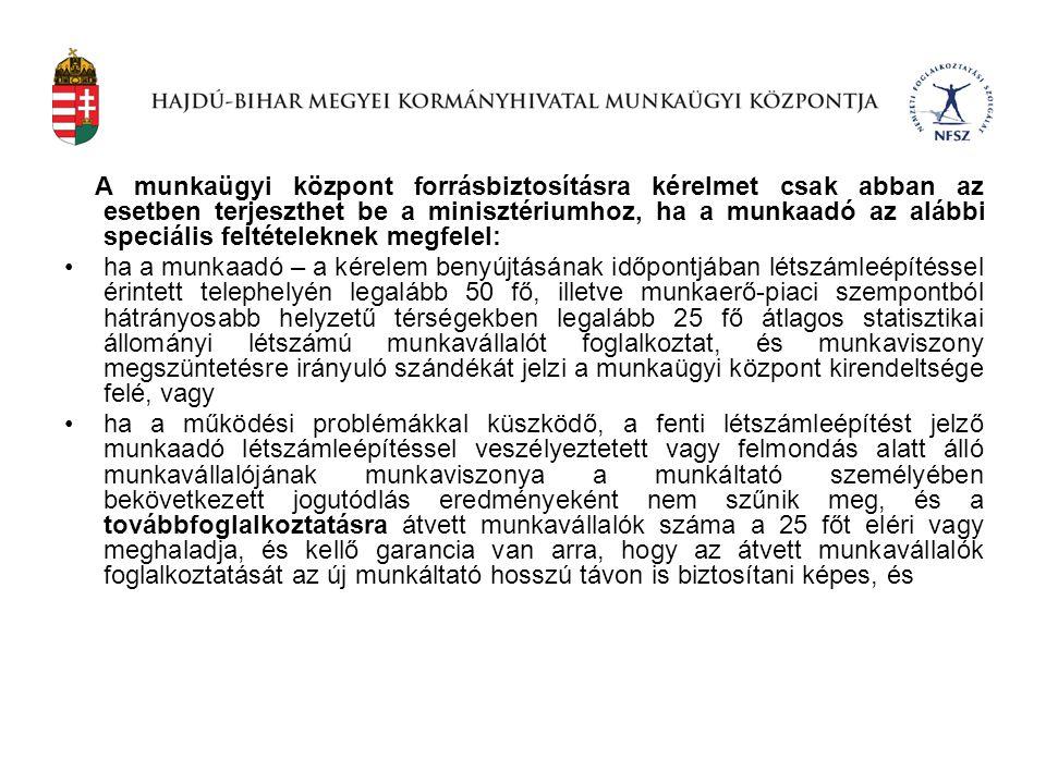 A munkaügyi központ forrásbiztosításra kérelmet csak abban az esetben terjeszthet be a minisztériumhoz, ha a munkaadó az alábbi speciális feltételekne