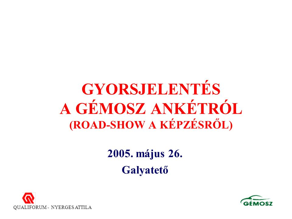 QUALIFORUM - NYERGES ATTILA GYORSJELENTÉS A GÉMOSZ ANKÉTRÓL (ROAD-SHOW A KÉPZÉSRŐL) 2005.