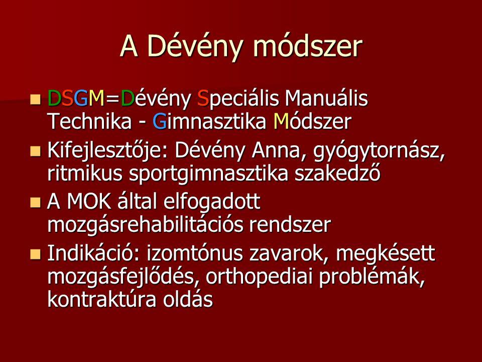A Dévény módszer  DSGM=Dévény Speciális Manuális Technika - Gimnasztika Módszer  Kifejlesztője: Dévény Anna, gyógytornász, ritmikus sportgimnasztika