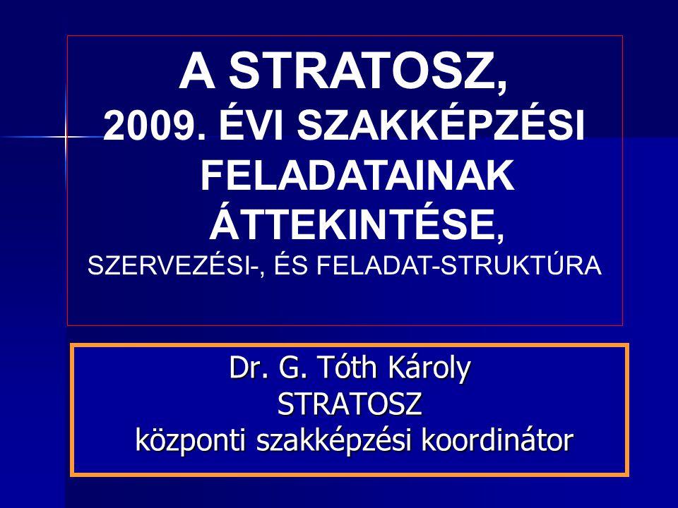 A STRATOSZ, 2009. ÉVI SZAKKÉPZÉSI FELADATAINAK ÁTTEKINTÉSE, SZERVEZÉSI-, ÉS FELADAT-STRUKTÚRA Dr.
