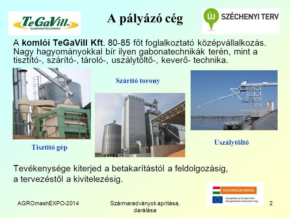 AGROmashEXPO-2014Szármaradványok aprítása, darálása 2 A pályázó cég A komlói TeGaVill Kft. 80-85 főt foglalkoztató középvállalkozás. Nagy hagyományokk