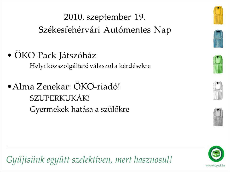 2010. szeptember 19. Székesfehérvári Autómentes Nap • ÖKO-Pack Játszóház Helyi közszolgáltató válaszol a kérdésekre •Alma Zenekar: ÖKO-riadó! SZUPERKU