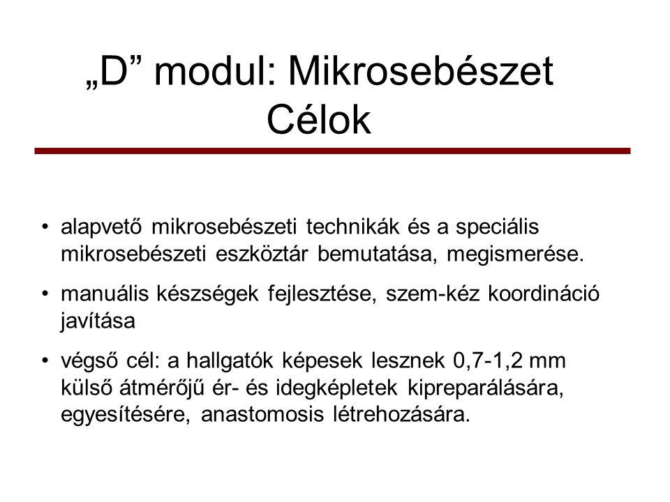 """""""D"""" modul: Mikrosebészet Célok •alapvető mikrosebészeti technikák és a speciális mikrosebészeti eszköztár bemutatása, megismerése. •manuális készségek"""