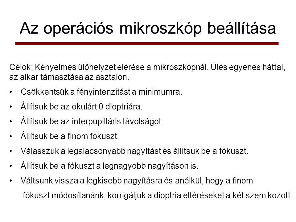 Az operációs mikroszkóp beállítása Célok: Kényelmes ülőhelyzet elérése a mikroszkópnál. Ülés egyenes háttal, az alkar támasztása az asztalon. •Csökken