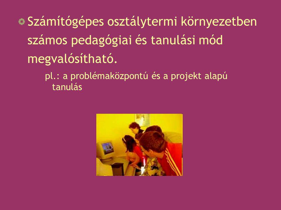 Számítógépes osztálytermi környezetben számos pedagógiai és tanulási mód megvalósítható. pl.: a problémaközpontú és a projekt alapú tanulás