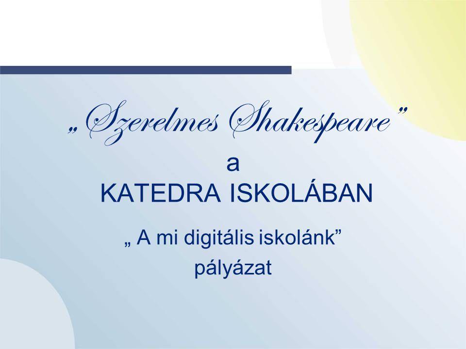 """""""Szerelmes Shakespeare a KATEDRA ISKOLÁBAN """" A mi digitális iskolánk pályázat"""