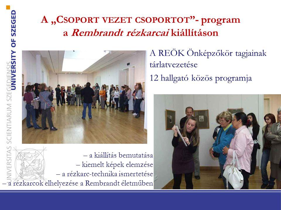 """A """"C SOPORT VEZET CSOPORTOT """"- program a Rembrandt rézkarcai kiállításon •A REÖK Önképzőkör tagjainak tárlatvezetése •12 hallgató közös programja – a"""