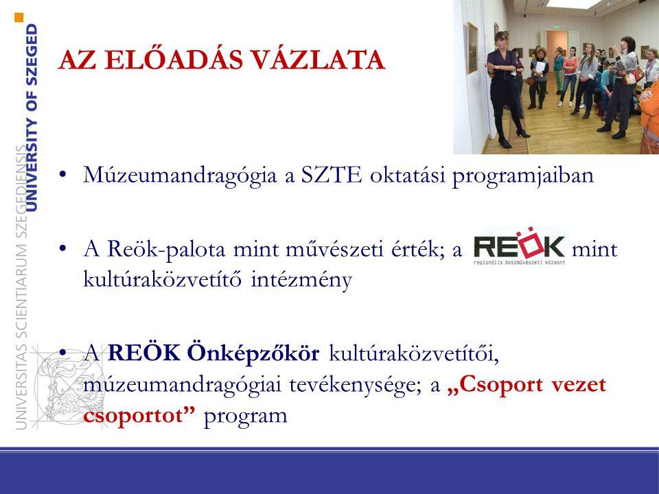 Múzeumandragógia a SZTE oktatási programjaiban •SZTE JGYPK Felnőttképzési Intézet, Andragógia BA szak, Múzeumpedagógia specializáció (5., 6.