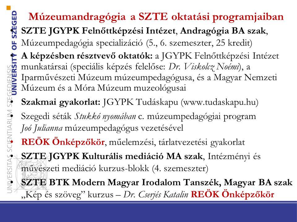 Múzeumandragógia a SZTE oktatási programjaiban •SZTE JGYPK Felnőttképzési Intézet, Andragógia BA szak, Múzeumpedagógia specializáció (5., 6. szemeszte