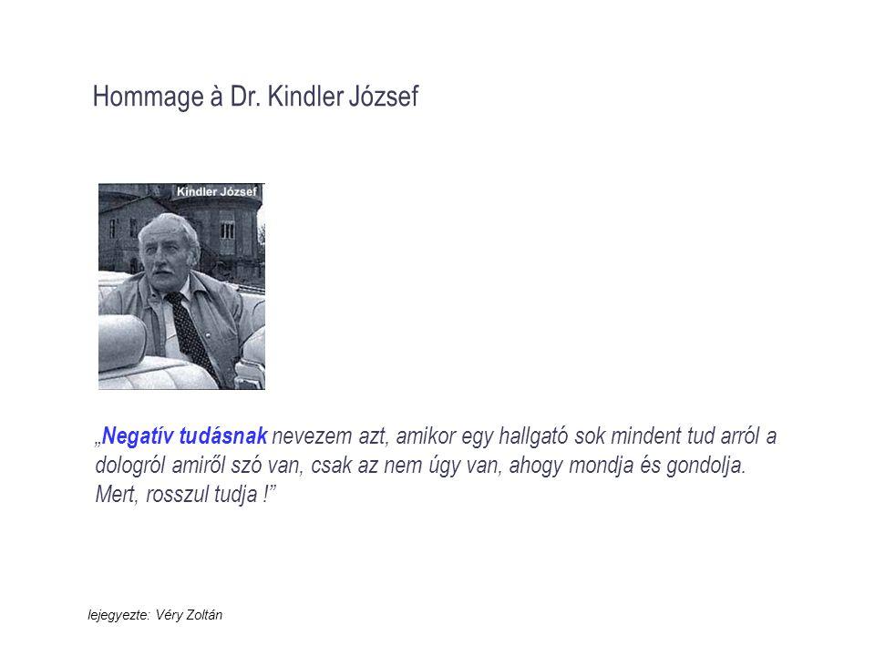 """Hommage à Dr. Kindler József """" Negatív tudásnak nevezem azt, amikor egy hallgató sok mindent tud arról a dologról amiről szó van, csak az nem úgy van,"""