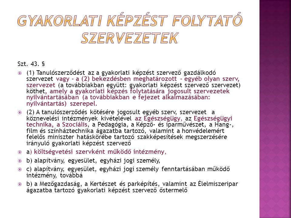 Szt. 43. §  (1) Tanulószerződést az a gyakorlati képzést szervező gazdálkodó szervezet vagy - a (2) bekezdésben meghatározott - egyéb olyan szerv, sz