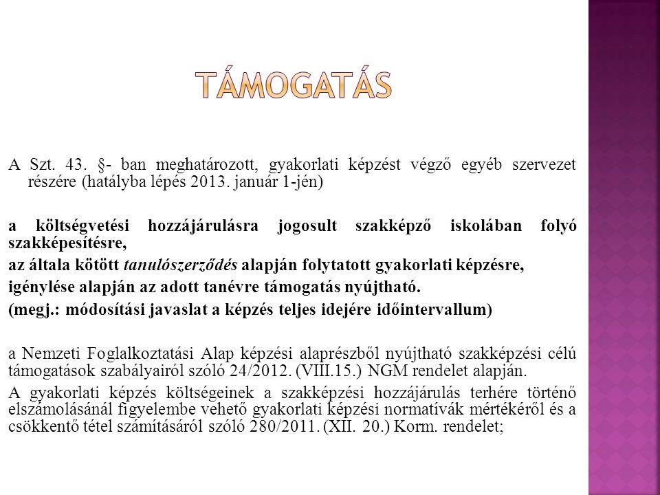 A Szt. 43. §- ban meghatározott, gyakorlati képzést végző egyéb szervezet részére (hatályba lépés 2013. január 1-jén) a költségvetési hozzájárulásra j