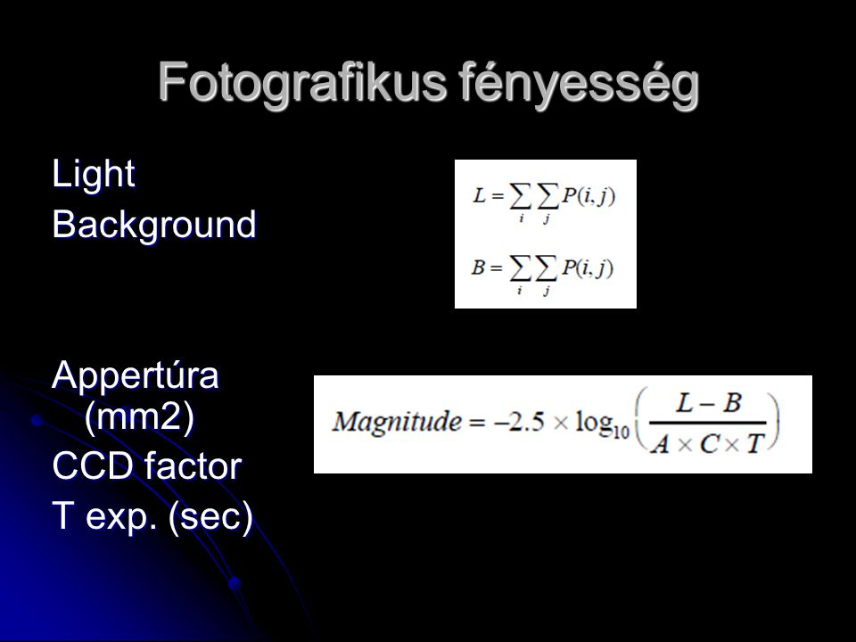 Fotografikus fényesség LightBackground Appertúra (mm2) CCD factor T exp. (sec)