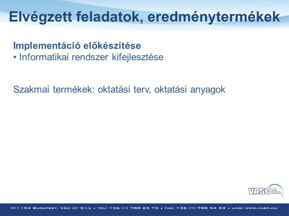 Elvégzett feladatok, eredménytermékek Implementáció előkészítése • Informatikai rendszer kifejlesztése Szakmai termékek: oktatási terv, oktatási anyagok