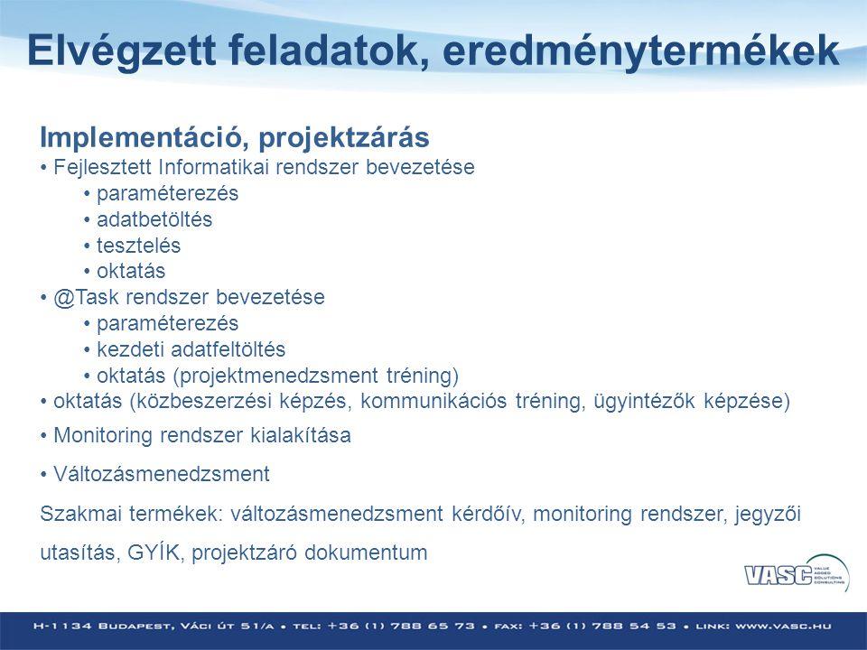 Projekt során végrehajtott változások • @Task rendszer bevezetése a projektek kezelésére • Internetes időpontfoglalási rendszer kialakítása ( 7 iroda 35 eljárására) • Intranetes rendszer fejlesztésére: o szabadság és távollét kezelése o képzés nyilvántartása o IT hibabejelentések kezelése o Raktári igények kezelése o Karbantartási igények bejelentése o Autófoglalás kezelése o Tárgyaló foglalás kezelése o Egyéb eszközök kezelése • Kimenő küldemények postázási folyamata • GYÍK alkalmazás elkészítése