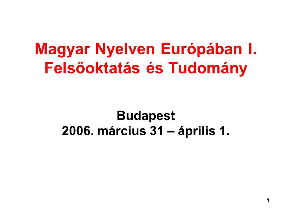 2 Felsőoktatás és tudomány – történelmi visszatekintés, mai törekvések, nyelvi problémák Berényi Dénes Magyar Tudományos Akadémia