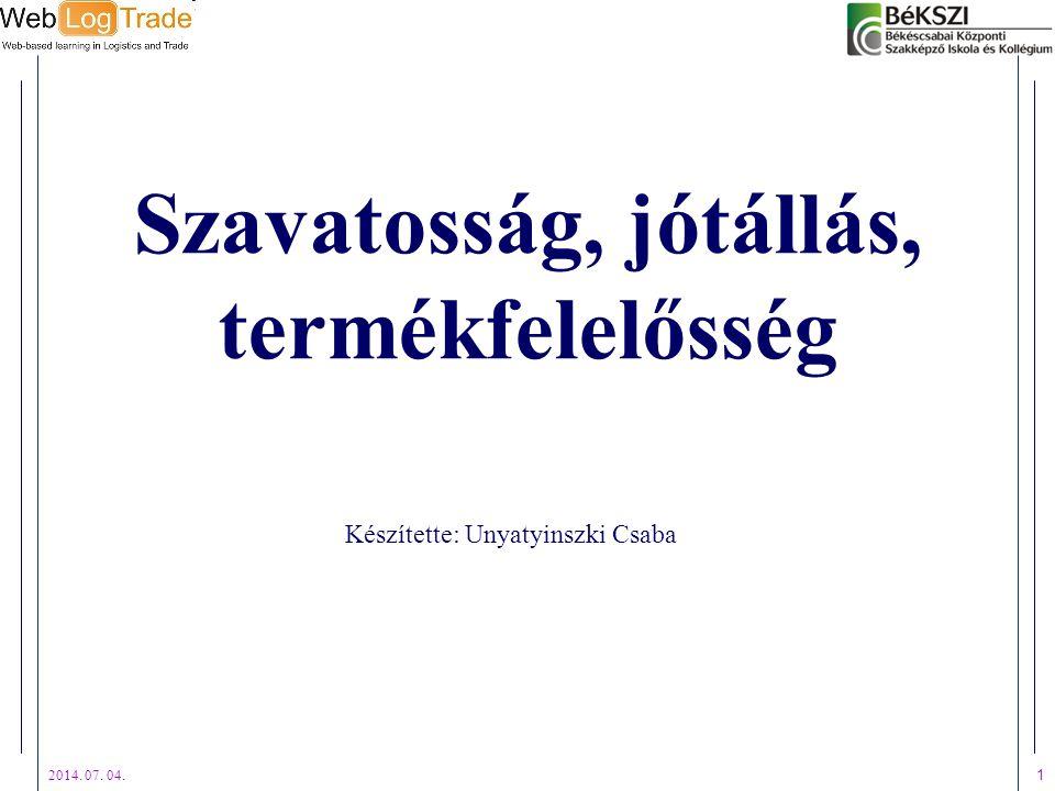 2014. 07. 04. 1 Szavatosság, jótállás, termékfelelősség Készítette: Unyatyinszki Csaba