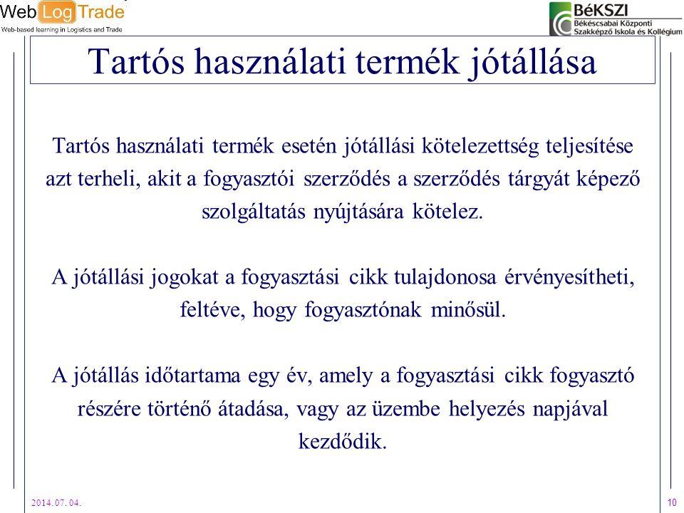 2014. 07. 04. 10 Tartós használati termék jótállása Tartós használati termék esetén jótállási kötelezettség teljesítése azt terheli, akit a fogyasztói