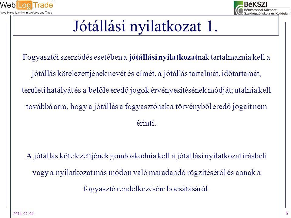 2014. 07. 04. 5 Jótállási nyilatkozat 1. Fogyasztói szerződés esetében a jótállási nyilatkozatnak tartalmaznia kell a jótállás kötelezettjének nevét é