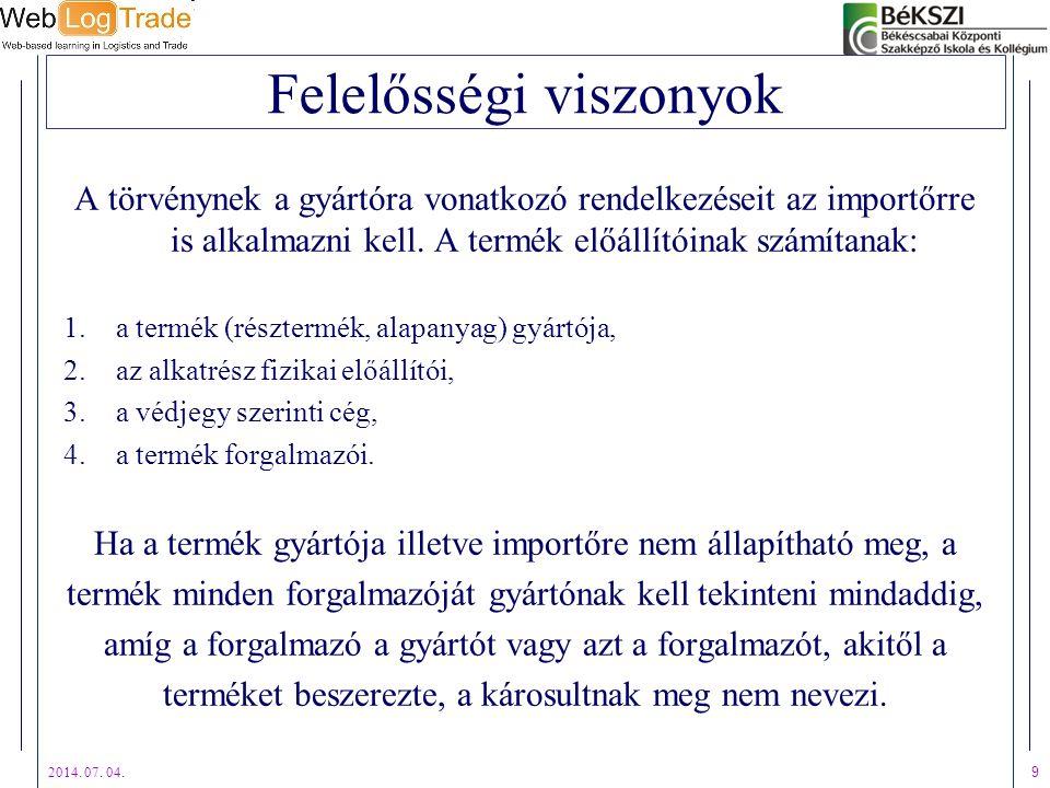 2014. 07. 04. 9 Felelősségi viszonyok A törvénynek a gyártóra vonatkozó rendelkezéseit az importőrre is alkalmazni kell. A termék előállítóinak számít