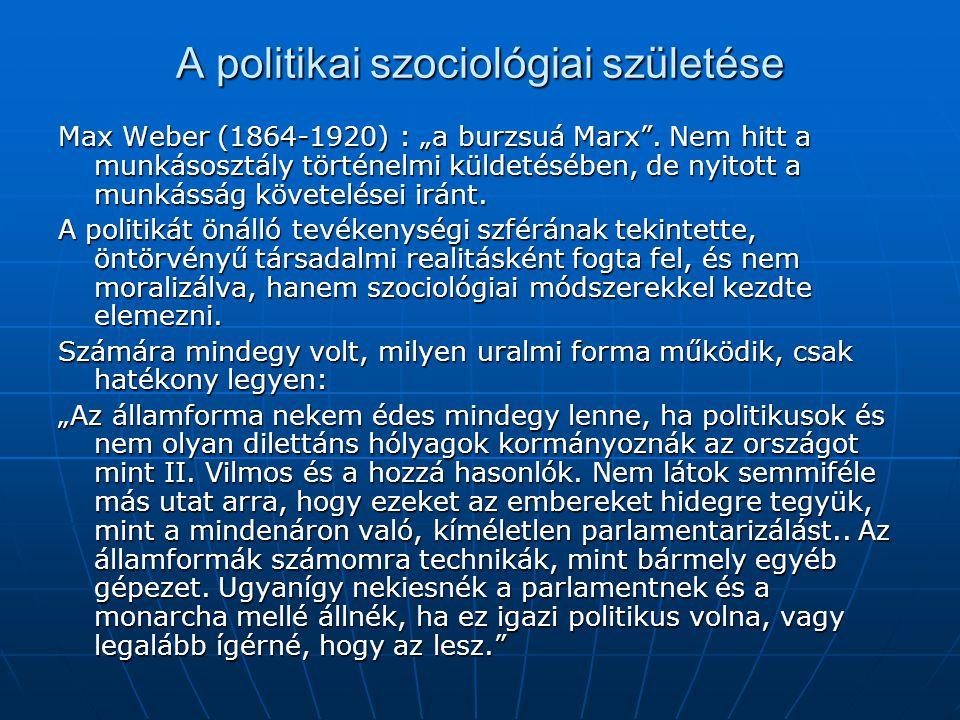 """A politikai szociológiai születése Max Weber (1864-1920) : """"a burzsuá Marx"""". Nem hitt a munkásosztály történelmi küldetésében, de nyitott a munkásság"""