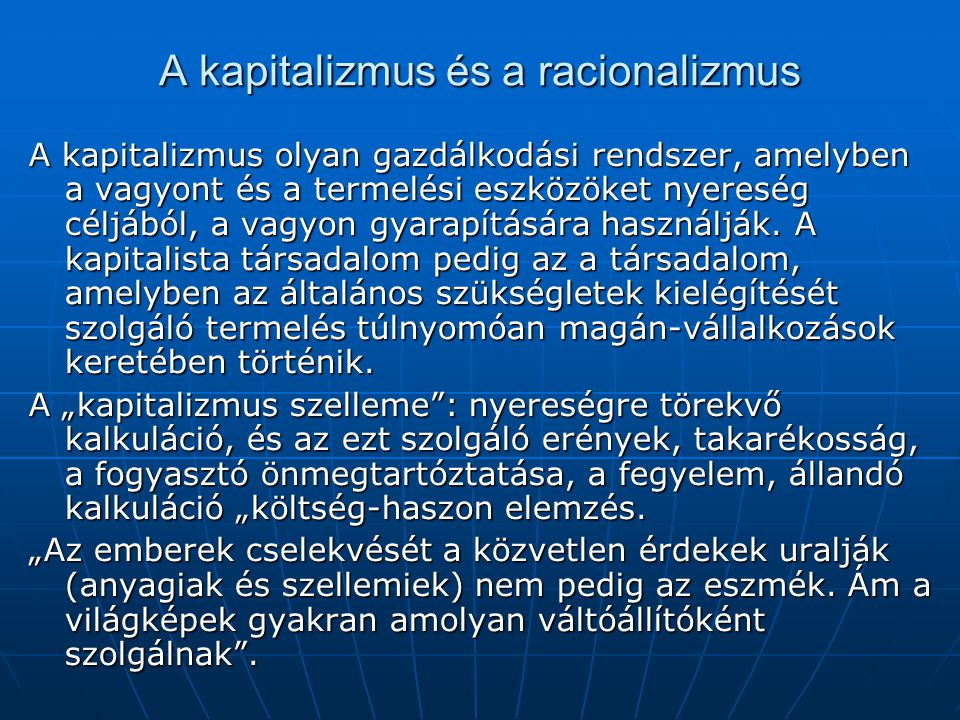 A kapitalizmus és a racionalizmus A kapitalizmus olyan gazdálkodási rendszer, amelyben a vagyont és a termelési eszközöket nyereség céljából, a vagyon