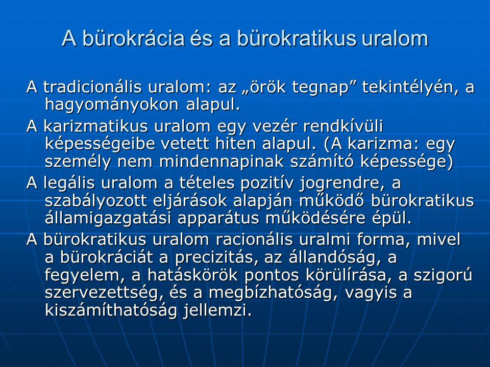 """A bürokrácia és a bürokratikus uralom A tradicionális uralom: az """"örök tegnap"""" tekintélyén, a hagyományokon alapul. A karizmatikus uralom egy vezér re"""