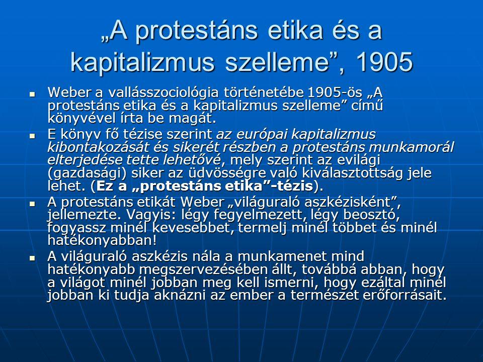 """""""A protestáns etika és a kapitalizmus szelleme"""", 1905  Weber a vallásszociológia történetébe 1905-ös """"A protestáns etika és a kapitalizmus szelleme"""""""