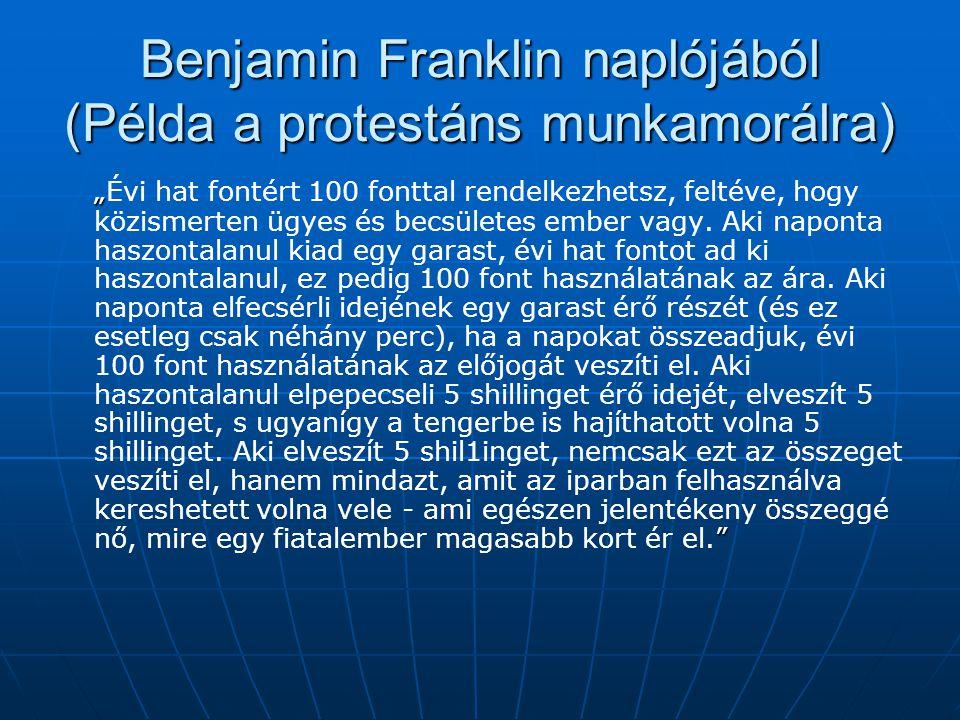 """Benjamin Franklin naplójából (Példa a protestáns munkamorálra) """" """" """"Évi hat fontért 100 fonttal rendelkezhetsz, feltéve, hogy közismerten ügyes és bec"""
