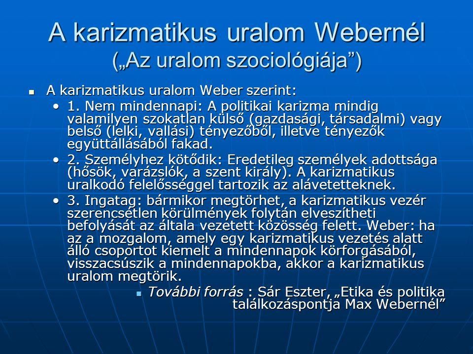 "A karizmatikus uralom Webernél (""Az uralom szociológiája"")  A karizmatikus uralom Weber szerint: •1. Nem mindennapi: A politikai karizma mindig valam"