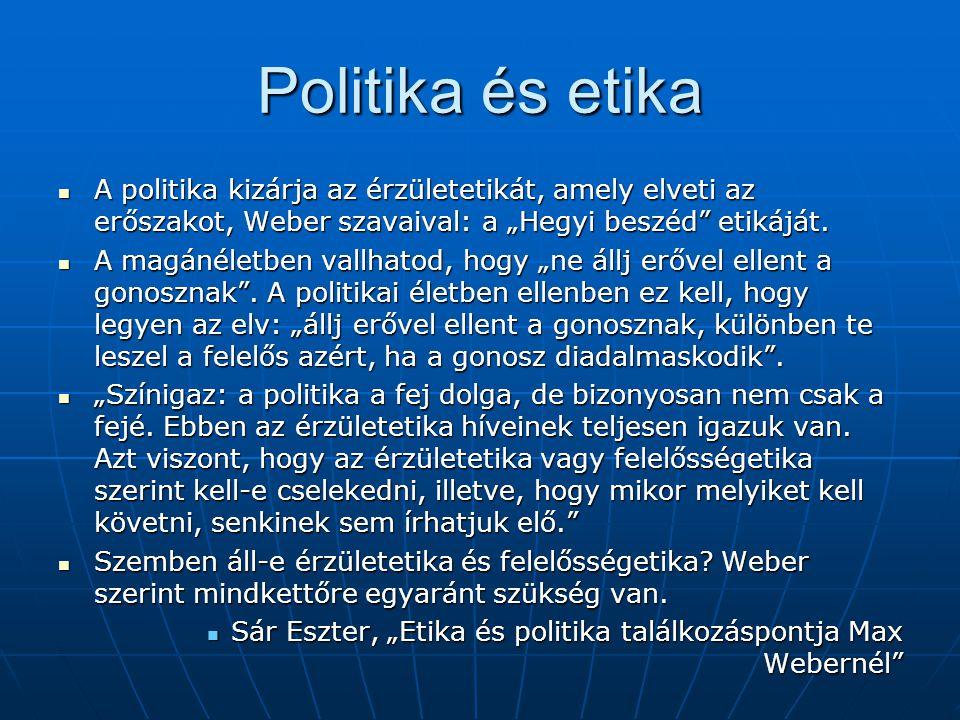 """Politika és etika  A politika kizárja az érzületetikát, amely elveti az erőszakot, Weber szavaival: a """"Hegyi beszéd"""" etikáját.  A magánéletben vallh"""