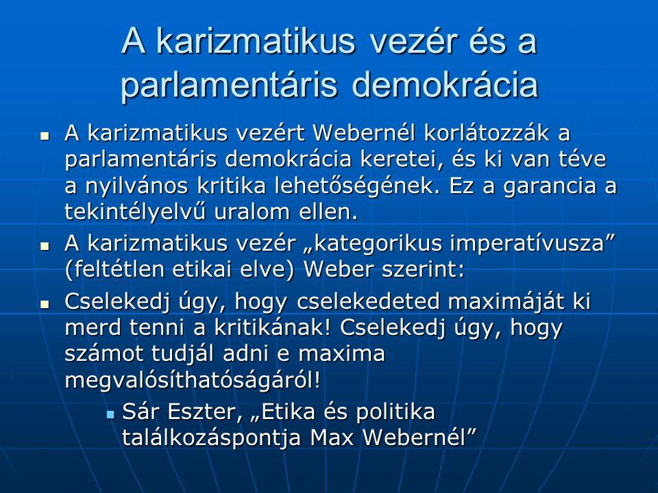 A karizmatikus vezér és a parlamentáris demokrácia  A karizmatikus vezért Webernél korlátozzák a parlamentáris demokrácia keretei, és ki van téve a n