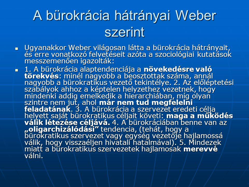 A bürokrácia hátrányai Weber szerint  Ugyanakkor Weber világosan látta a bürokrácia hátrányait, és erre vonatkozó felvetéseit azóta a szociológiai ku