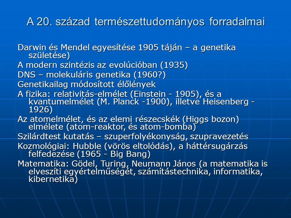 A 20. század természettudományos forradalmai Darwin és Mendel egyesítése 1905 táján – a genetika születése) A modern szintézis az evolúcióban (1935) D