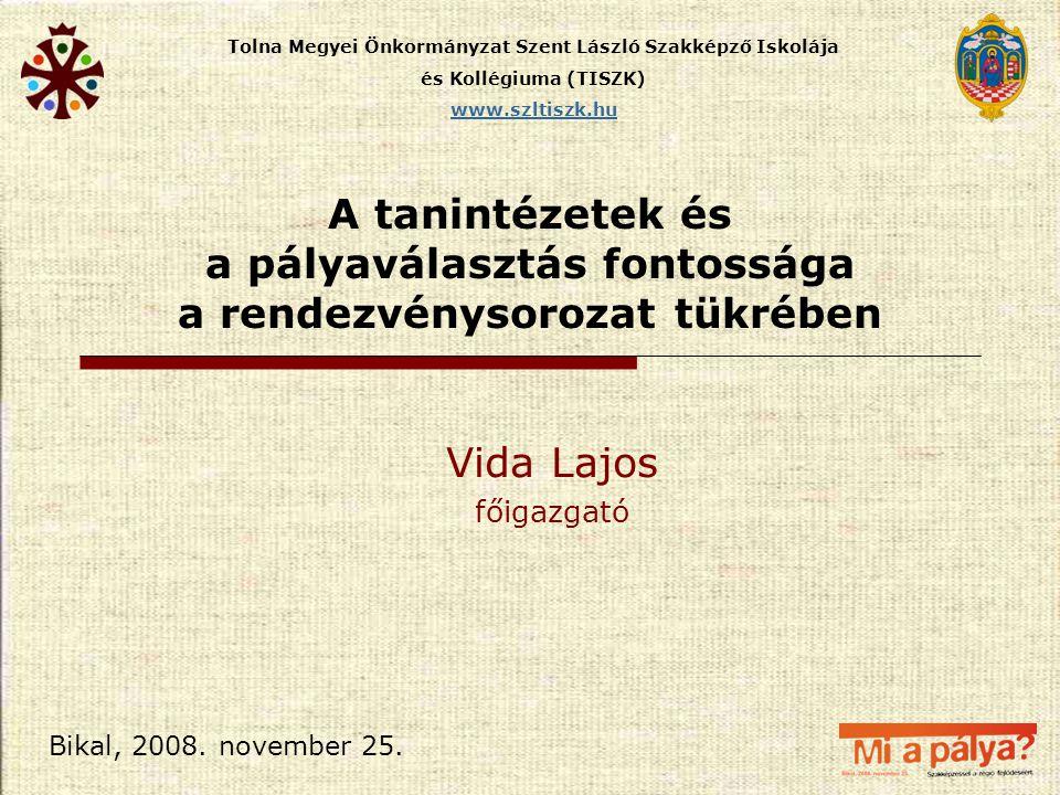 Tolna Megyei Önkormányzat Szent László Szakképző Iskolája és Kollégiuma (TISZK) www.szltiszk.hu Bikal, 2008. november 25. Vida Lajos főigazgató A tani