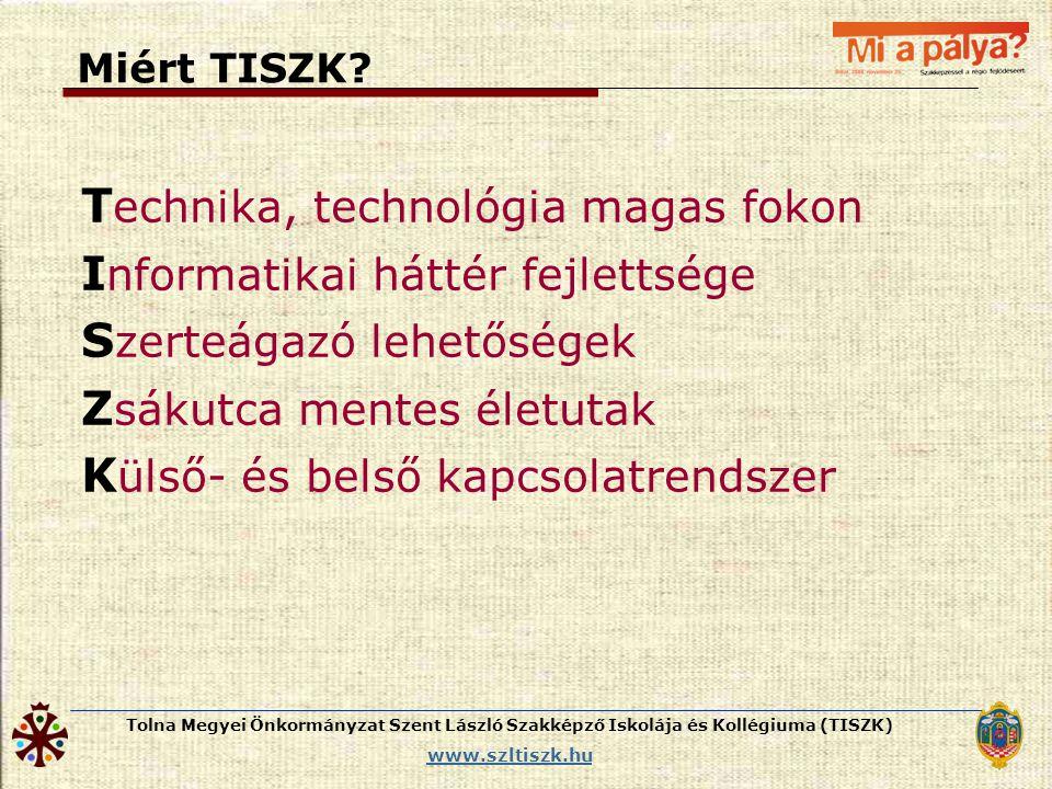 Tolna Megyei Önkormányzat Szent László Szakképző Iskolája és Kollégiuma (TISZK) www.szltiszk.hu Miért TISZK? T echnika, technológia magas fokon I nfor