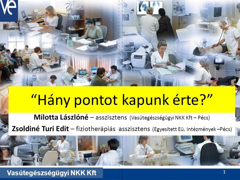 Hány pontot kapunk érte Milotta Lászlóné – asszisztens (Vasútegészségügyi NKK Kft – Pécs) Zsoldiné Turi Edit – fiziotherápiás asszisztens (Egyesített Eü.