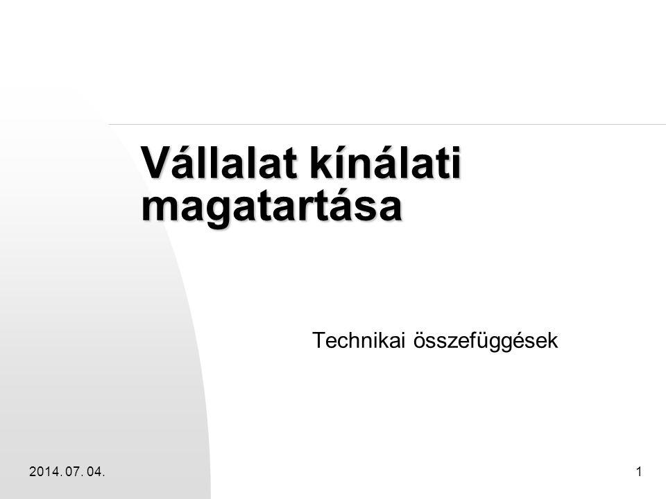 2014. 07. 04.1 Vállalat kínálati magatartása Technikai összefüggések