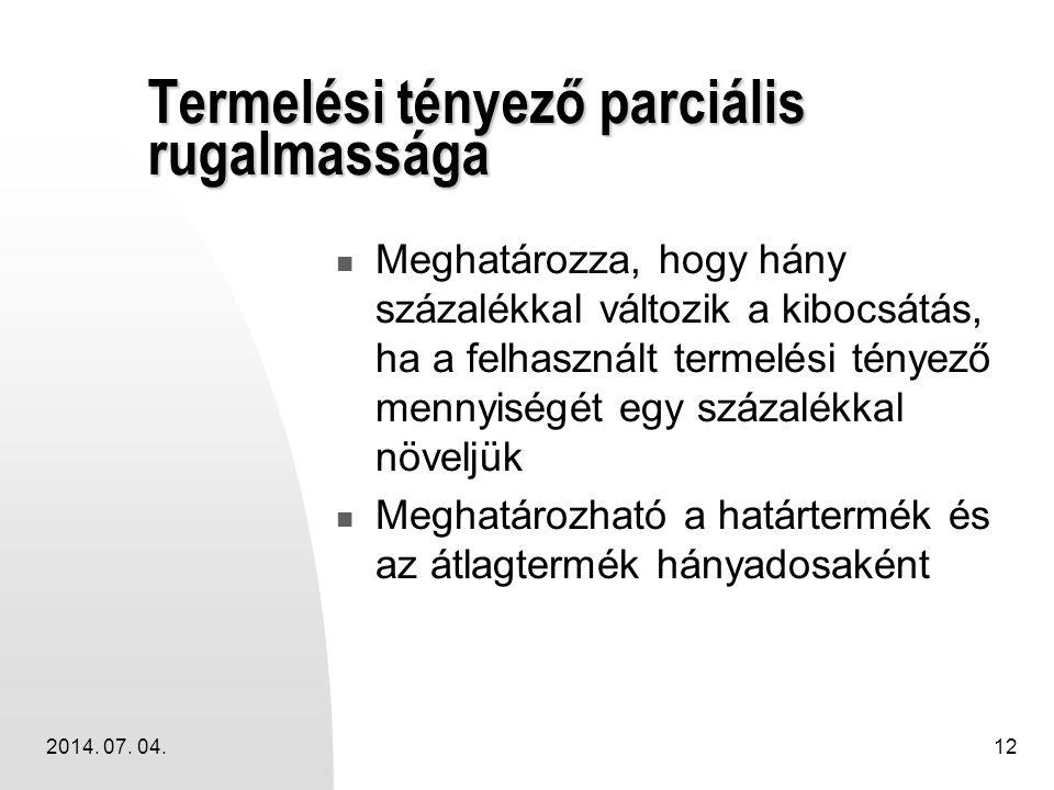 2014. 07. 04.12 Termelési tényező parciális rugalmassága  Meghatározza, hogy hány százalékkal változik a kibocsátás, ha a felhasznált termelési ténye