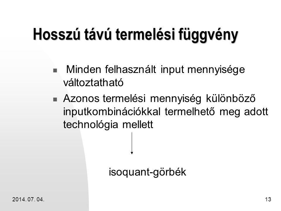 2014. 07. 04.13 Hosszú távú termelési függvény  Minden felhasznált input mennyisége változtatható  Azonos termelési mennyiség különböző inputkombiná