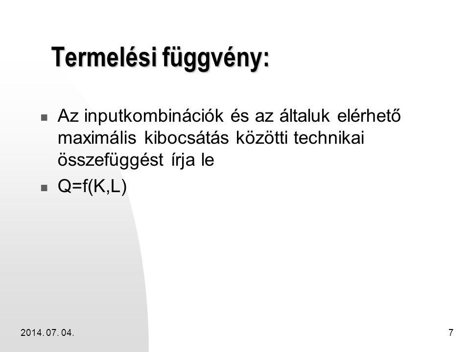 2014. 07. 04.7 Termelési függvény:  Az inputkombinációk és az általuk elérhető maximális kibocsátás közötti technikai összefüggést írja le  Q=f(K,L)