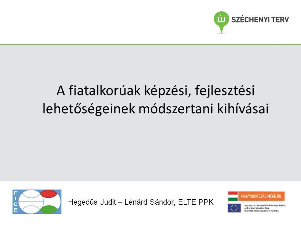 A fiatalkorúak képzési, fejlesztési lehetőségeinek módszertani kihívásai Hegedűs Judit – Lénárd Sándor, ELTE PPK