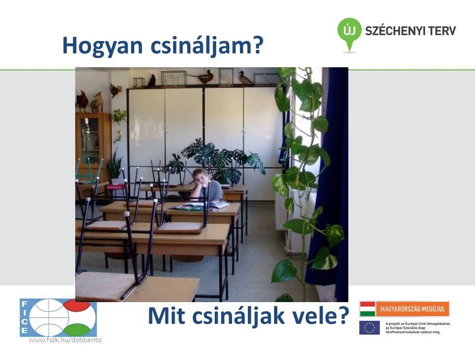 www.fszk.hu/dobbanto Hogyan csináljam? Mit csináljak vele?
