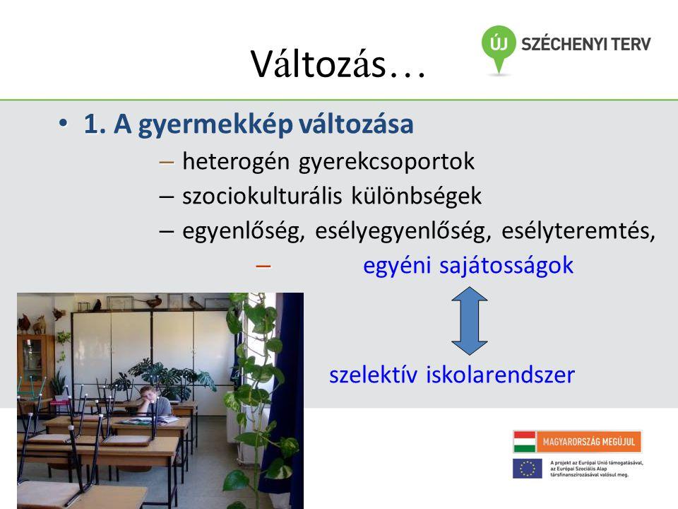 www.fszk.hu/dobbanto V á ltoz á s … • 1 • 1. A gyermekkép változása – – heterogén gyerekcsoportok – szociokulturális különbségek – egyenlőség, esélyeg