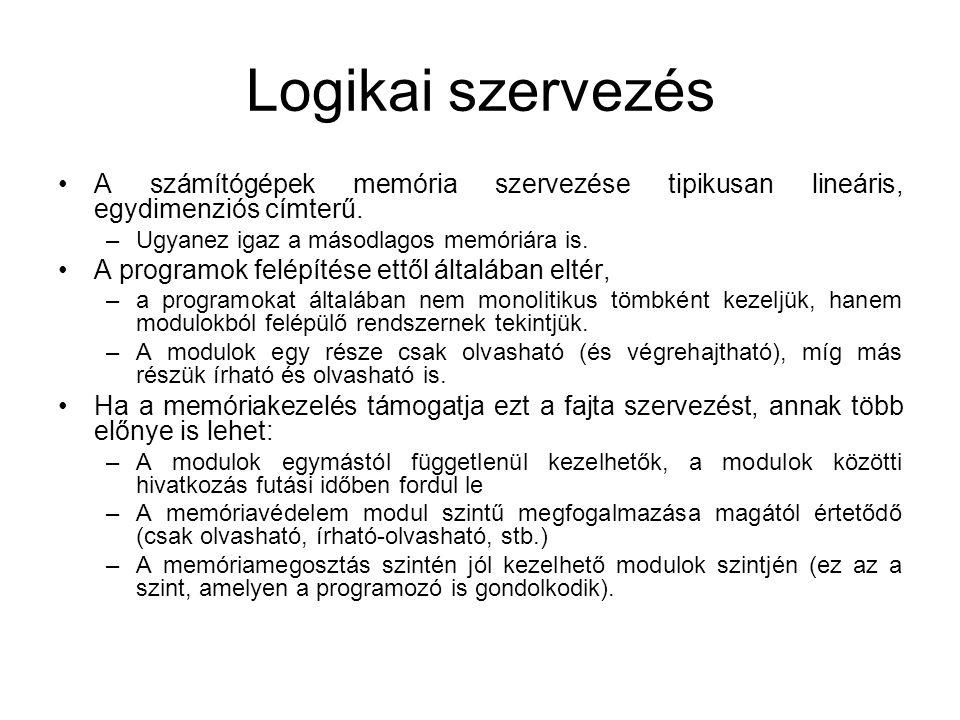Logikai szervezés •A számítógépek memória szervezése tipikusan lineáris, egydimenziós címterű.
