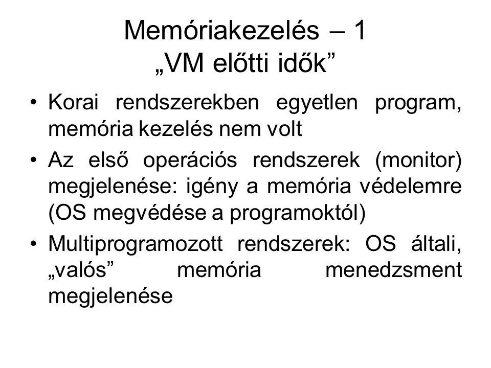 """Memóriakezelés – 1 """"VM előtti idők •Korai rendszerekben egyetlen program, memória kezelés nem volt •Az első operációs rendszerek (monitor) megjelenése: igény a memória védelemre (OS megvédése a programoktól) •Multiprogramozott rendszerek: OS általi, """"valós memória menedzsment megjelenése"""