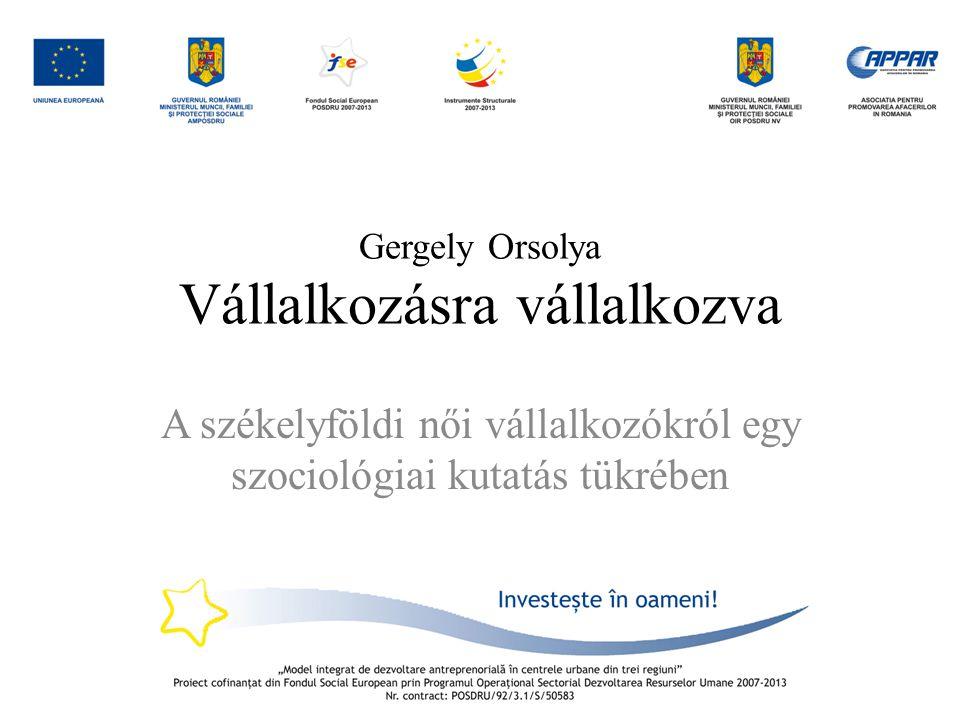 Gergely Orsolya Vállalkozásra vállalkozva A székelyföldi női vállalkozókról egy szociológiai kutatás tükrében