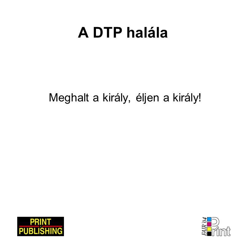 A DTP halála Meghalt a király, éljen a király!