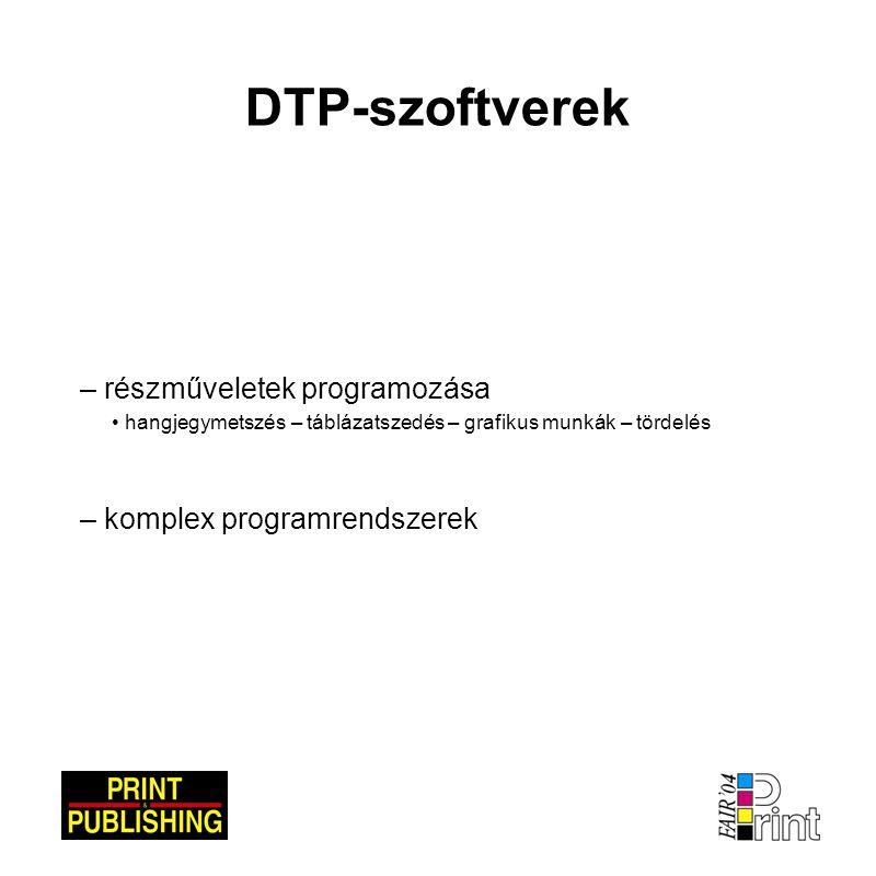 DTP-szoftverek – részműveletek programozása • hangjegymetszés – táblázatszedés – grafikus munkák – tördelés – komplex programrendszerek