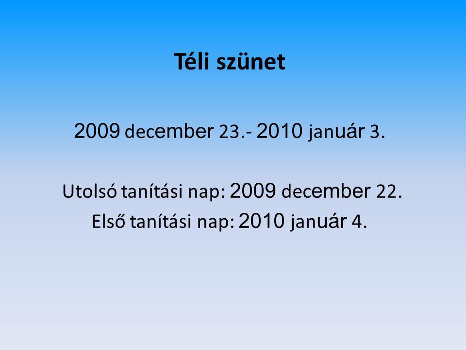 Téli szünet 2009 dec ember 23. - 2010 jan uár 3. Utolsó tanítási nap: 2009 dec ember 22. Első tanítási nap: 2010 jan uár 4.